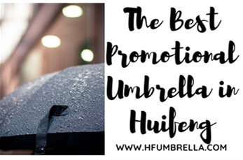 The Best Promotional Umbrella in Huifeng