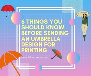 6 Things You Should Know Before Sending an Umbrella Design for Printing