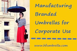 Manufacturing Branded Umbrellas for Corporate Use